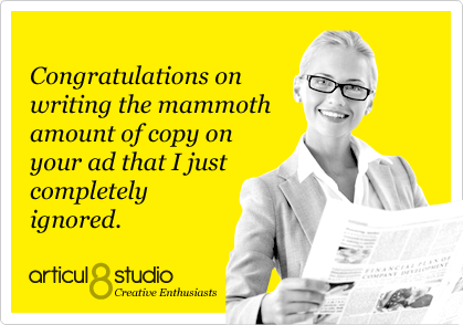 Congratulations on writing the mammoth amount of copy on your ad that I just completely ignored.